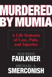 Murdered by Mumia: A Life Sentence of Loss, Pain, and Injustice by Maureen Faulkner image