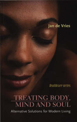 Treating Body, Mind and SoulAlternative Solutions for Modern Living by Jan De Vries image
