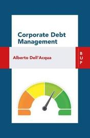 Corporate Debt Management by Alberto Dell'Acqua