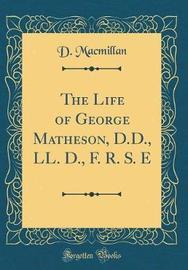 The Life of George Matheson, D.D., LL. D., F. R. S. E (Classic Reprint) by D MacMillan image