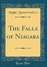 The Falls of Niagara (Classic Reprint) by Knight Leonard and Co image