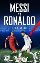 Messi vs Ronaldo- 2019 Updated Edition by Luca Caioli