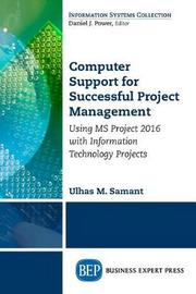 Computer Support for Successful Project Management by Ulhas Samant
