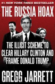The Russia Hoax by Gregg Jarrett
