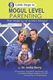 8 Little Steps to MOGUL LEVEL PARENTING by Jerisa Berry image