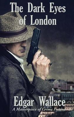 The Dark Eyes of London by Edgar Wallace