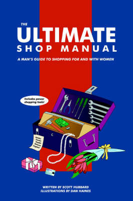 The Ultimate Shop Manual: A Man's Guide to Shopping for and with Women by Scott Hubbard image