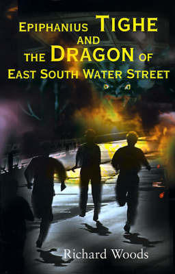 Epiphanius Tighe and the Dragon of East South Water Street by Richard Woods image