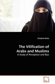 The Vilification of Arabs and Muslims by Elizabeth White