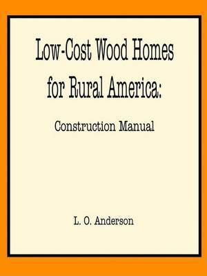 Low-cost Wood Homes for Rural America -- Construction Manual by Leroy Oscar Anderson image