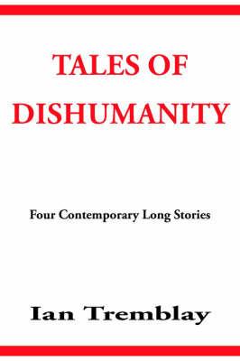 Tales of Dishumanity by Ian Tremblay