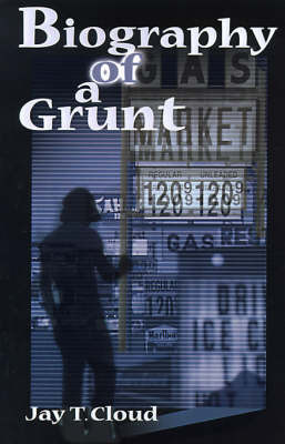 Biography of a Grunt by Jay T. Cloud