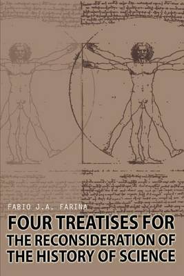 Four Treatises for the Reconsideration of the History of Science by Fabio J. A. Farina