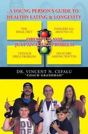 A Young Person's Guide to Healthy Eating & Longevity by Dr. Vincent N. Cefalu