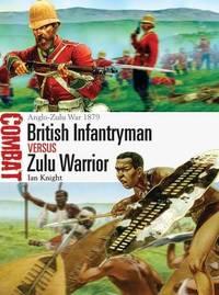 British Infantryman vs Zulu Warrior by Ian Knight