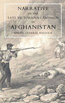 Narrative of the Late Victorious Campaign in Afghanistan, Under General Pollock by Greenwood