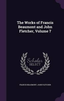 The Works of Francis Beaumont and John Fletcher, Volume 7 by Francis Beaumont image