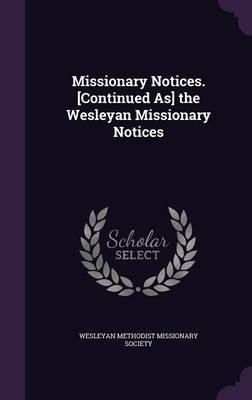 Missionary Notices. [Continued As] the Wesleyan Missionary Notices image