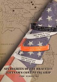 Six Degrees of the Bracelet: Vietnam S Continuing Grip by John A. Siegfried