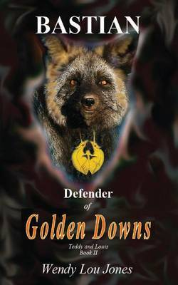 Bastian - Defender of Golden Downs by Wendy, Lou Jones