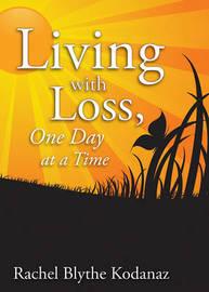 Living with Loss by Rachel Blythe Kodanaz
