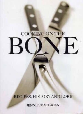 Cooking on the Bone: Recipes, History and Lore by Jennifer McLagan image