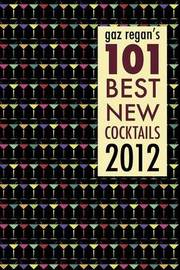 Gaz Regan's 101 Best New Cocktails 2012 by Gary Regan