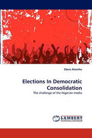 Elections in Democratic Consolidation by Ebere Ahanihu