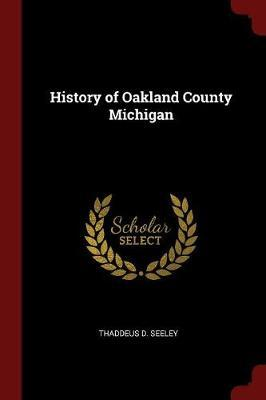 History of Oakland County Michigan by Thaddeus D Seeley