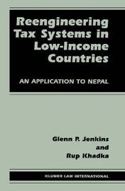 Reengineering Tax Systems in Low-Income Countries by Glenn P. Jenkins