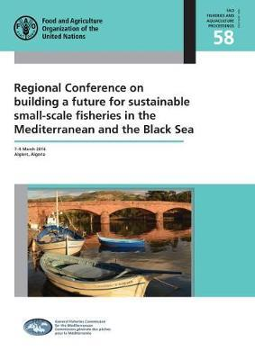 Regional Conference on Building a Future for Sustainable Small-Scale Fisheries in the Mediterranean and the Black Sea by Food and Agriculture Organization of the United Nations