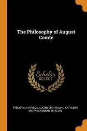 The Philosophy of August Comte by Frederic Harrison