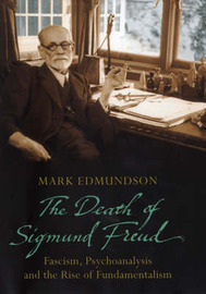 Death of Sigmund Freud: Fascism, Psychoanalysis and the Rise of Fundamentalism by Mark Edmundson image