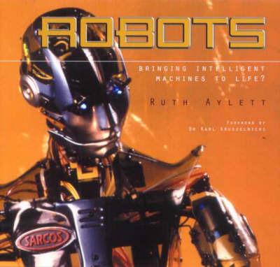 Robots: Bringing Intelligent Machines to Life by Ruth Aylett image