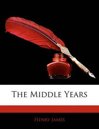 The Middle Years by Henry James Jr