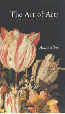 The Art of Arts: Rediscovering Painting by Anita Albus