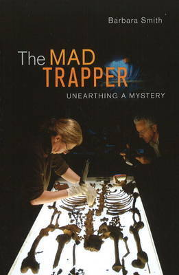 The Mad Trapper: Unearthing a Mystery by Barbara Smith
