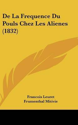 de La Frequence Du Pouls Chez Les Alienes (1832) by Francois Leuret