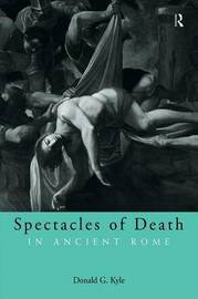 Spectacles of Death in Ancient Rome by Donald G. Kyle image