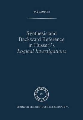 Synthesis and Backward Reference in Husserl's Logical Investigations by Jay Lampert