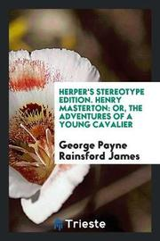 Herper's Stereotype Edition. Henry Masterton by George Payne Rainsford James