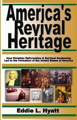 America's Revival Heritage by Dr Eddie L Hyatt