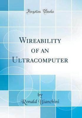 Wireability of an Ultracomputer (Classic Reprint) by Ronald Bianchini