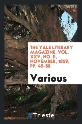 The Yale Literary Magazine, Vol. XXV, No. II, November, 1859, Pp. 45-88 by Various ~ image