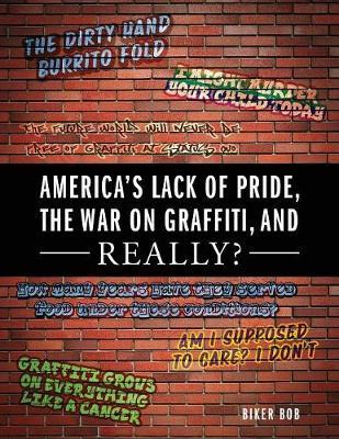 America's Lack of Pride, the War on Graffiti, and Really? by Biker Bob