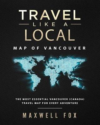 Travel Like a Local - Map of Vancouver by Maxwell Fox