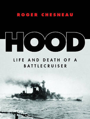 """""""Hood"""": Life and Death of a Battlecruiser by Roger Chesneau image"""