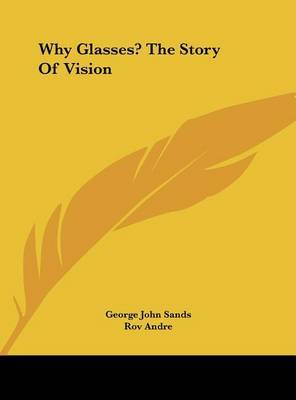 Why Glasses? the Story of Vision by George John Sands image