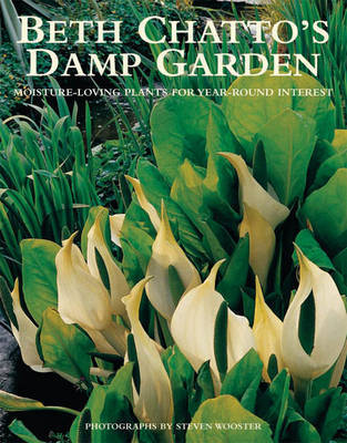 Beth Chatto's Damp Garden: Moisture-Loving Plants for Year-Round Interest by Beth Chatto