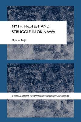 Myth, Protest and Struggle in Okinawa by Miyume Tanji